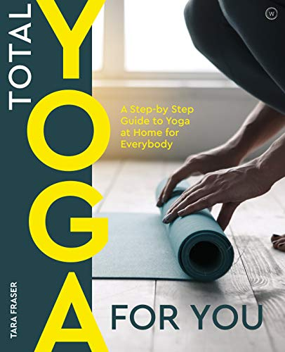 Total Yoga: A Step-By-Step Guide to Yoga at Home for Everybody (WATKINS PUBLISH)