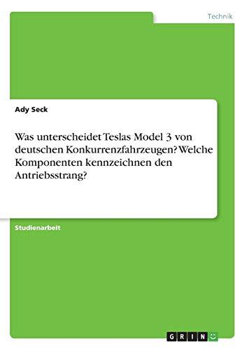 Was unterscheidet Teslas Model 3 von deutschen Konkurrenzfahrzeugen? Welche Komponenten kennzeichnen den Antriebsstrang?
