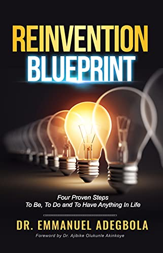 Reinvention Blueprint: Four Proven Steps To Be, Do and Have Anything in Life