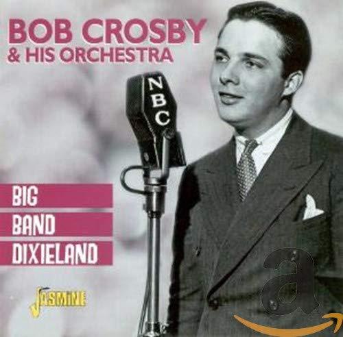 Bob Crosby & His Orchestra - Big Band Dixieland