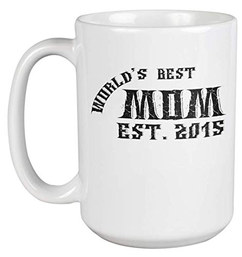 World's Best Mom. Est 2015. Special Occasion Presents And Coffee & Tea Gift Mug For Mommy, Mother Of A 4 Year Old Child Or Up, Mama Hero, Bestest Sister And Sexy Moms (15oz)