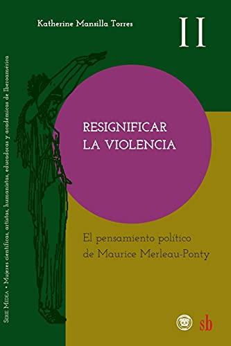 Resignificar la violencia. El pensamiento político de Maurice Merleau-Ponty