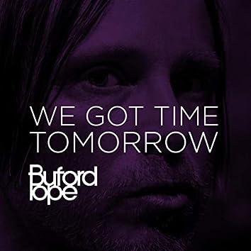 We Got Time Tomorrow