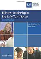 Effective Leadership in the Early Years Sector: The ELEYS Study (Issues in Practice)