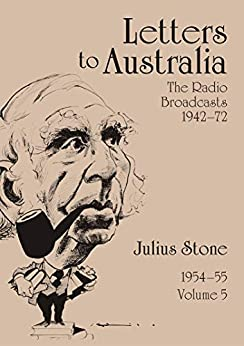 Letters to Australia, Volume 5: Essays from 1954–1955 by [Julius Stone]