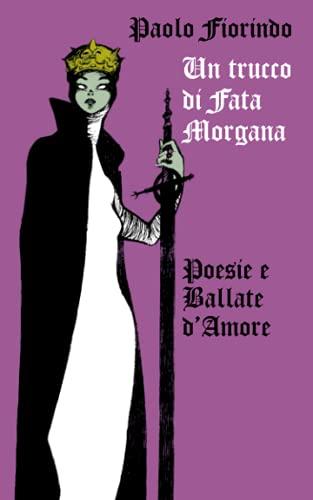 Un trucco di Fata Morgana: Poesie e ballate d'amore (Neogotico)