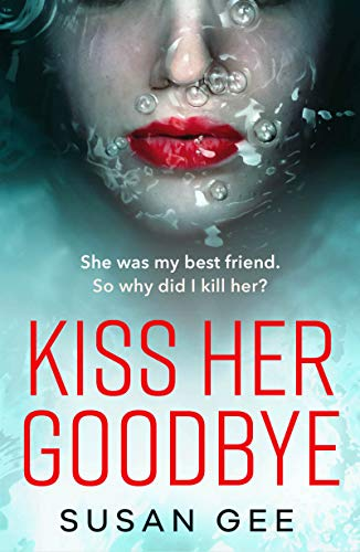 Kiss Her Goodbye: The most addictive thriller you'll read this year (English Edition)