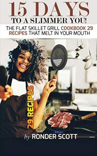15 Days to a slimmer you! The Flat Skillet Grill Cookbook: 29 Recipes that Melt in Your Mouth (English Edition)