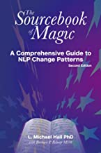 The Sourcebook of Magic (Second Edition): A comprehensive guide to NLP change patterns