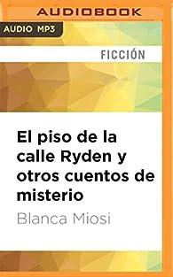 El Piso de la Calle Ryden Y Otros Cuentos de Misterio par Blanca Miosi