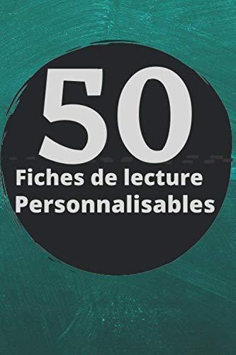 50 Fiches de Lecture Personnalisables: Gardez toutes les informations de vos lectures dans un seul endroit à travers 50 modèles de fiches de lecture personnalisables à souhait.