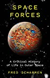 Space Forces: A Critical History of Life in Outer Space