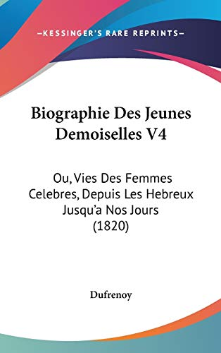 Biographie Des Jeunes Demoiselles: Ou, Vies Des Femmes Celebres, Depuis Les Hebreux Jusqu'a Nos Jours