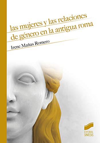 Las Mujeres y Las Relaciones De Género En La Antigua Roma: 15 (Historia)