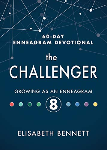 The Challenger: Growing as an Enneagram 8 (60-Day Enneagram Devotional)
