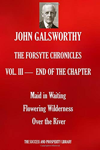 THE FORSYTE CHRONICLES VOL. III END OF THE CHAPTER: Maid in Waiting; Flowering Wilderness; Over the River