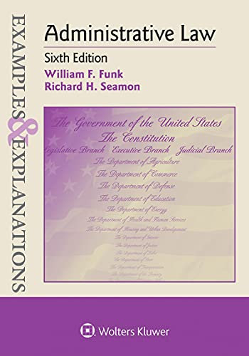 Compare Textbook Prices for Administrative Law Examples & Explanations Series 6 Edition ISBN 9781454891840 by Funk, William F.,Seamon, Richard H.