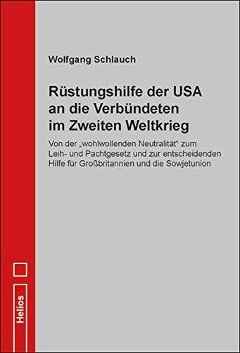 """Rüstungshilfe der USA an die Verbündeten im Zweiten Weltkrieg: Von der """"wohlwollenden Neutralität"""" zum Leih- und Pachtgesetz und zur entscheidenden Hilfe für Großbritannien und die Sowjetunion"""