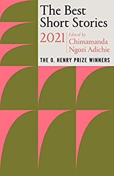The Best Short Stories 2021: The O. Henry Prize Winners (The O. Henry Prize Collection) by [Chimamanda Ngozi Adichie]