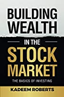 Building Wealth in the Stock Market: The Basics of Investing