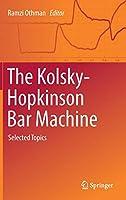 The Kolsky-Hopkinson Bar Machine: Selected Topics