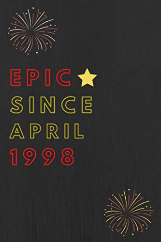 Epic since april 1998 Notebook Journal 22nd Birthday, Anniversary: Lined Notebook / Journal Gift, 120 Pages, 6x9, Sof Cover, Matte Finish, Epic Birthday Gifts