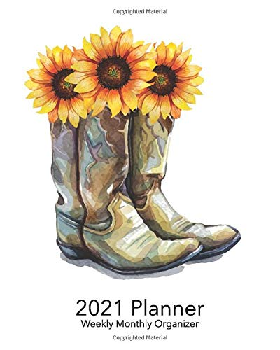 2021 Planner Weekly and Monthly: Sunflower and Boots - Calendar View Spreads with Inspirational Quotes and Holidays (Perfect Your Day Planners 2021)
