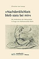 Nachdenklichkeit Bleib Stets Bei Mir: Die Ambivalenz Der Melancholie in Hugo Von Hofmannsthals Werk