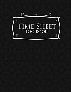 Time Sheet Log Book: Hours Worked Tracker, Timesheet Tracker, Time Sheets For Employees, Daily Employee Time Log, Black Cover (Volume 25)