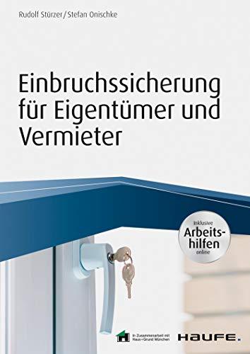 Einbruchsicherung: So schützen Eigentümer, Vermieter und Mieter ihre Immobilie (Haufe Fachbuch)