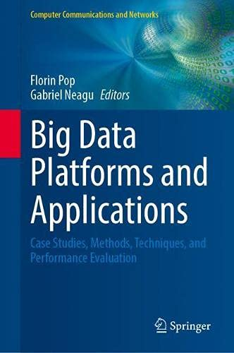 Compare Textbook Prices for Big Data Platforms and Applications: Case Studies, Methods, Techniques, and Performance Evaluation Computer Communications and Networks 1st ed. 2021 Edition ISBN 9783030388355 by Pop, Florin,Neagu, Gabriel