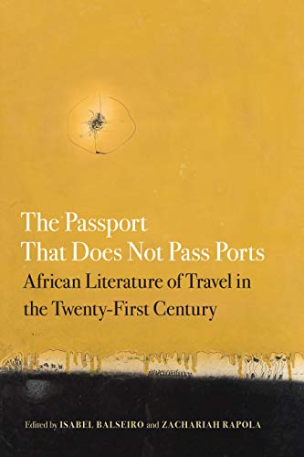 The Passport That Does Not Pass Ports: African Literature of Travel in the Twenty-First Century (African Humanities and the Arts) (English Edition)
