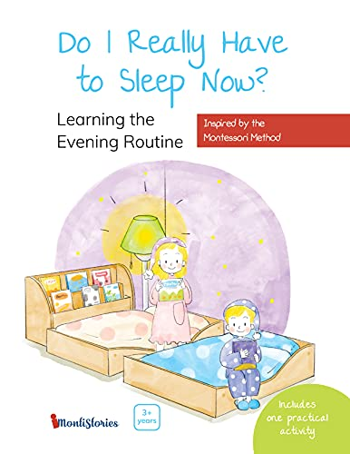 Do I Really Have to Sleep Now?: A Montessori Picture Book About Building Better Habits and Raising Happy Kids Using the Power of Routines (English Edition)