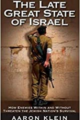 The Late Great State of Israel: How Enemies Within and Without Threaten the Jewish Nation's Survival Hardcover