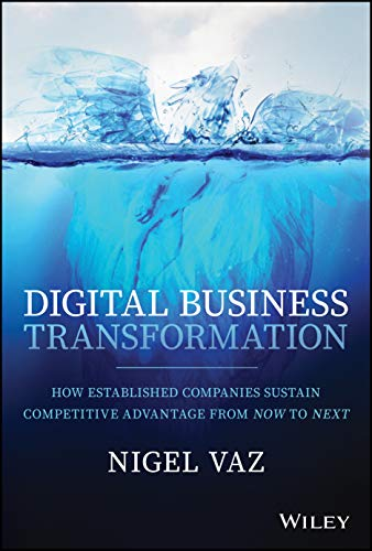 Compare Textbook Prices for Digital Business Transformation: How Established Companies Sustain Competitive Advantage From Now to Next 1 Edition ISBN 9781119758679 by Vaz, Nigel