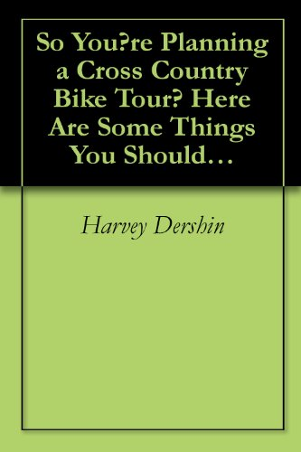 So You?re Planning a Cross Country Bike Tour? Here Are Some Things You Should Know (English Edition)