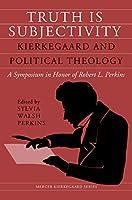 Truth Is Subjectivity: Kierkegaard and Political Theology (Mercer Kierkegaard)