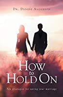 How to Hold On: Ten strategies for saving your marriage