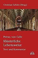 Petrus von Celle: Kloesterliche Lebensweise: Text und Kommentar