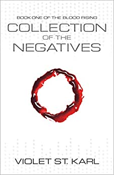 COLLECTION OF THE NEGATIVES: A SCIENCE FICTION NOVEL by [Violet St. Karl]