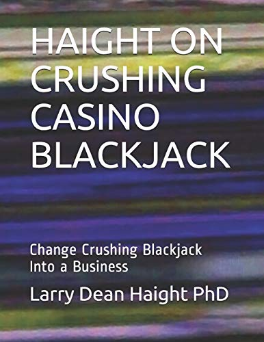 HAIGHT ON CRUSHING CASINO BLACKJACK: Change Crushing Blackjack Into a Business