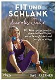 fit und schlank durchs jahr: das fitnessprogramm für einen straffen körper, mehr beweglichkeit und energie im alltag (german edition)
