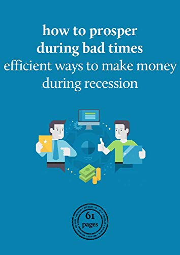 How to prosper during bad times: Efficient ways to make money during recession (English Edition)