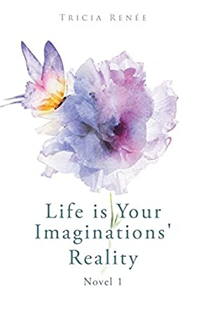 Life is Your Imaginations' Reality
