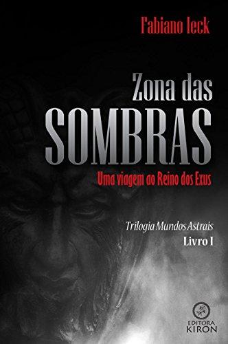 Zona das sombras: uma viagem ao Reino dos Exus (Trilogia Mundos Astrais Livro 1) (Portuguese Edition)