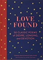 Love Found: 50 Classic Poems of Desire, Longing, and Devotion (Romantic Gifts, Books for Couples, Valentines Day Presents)