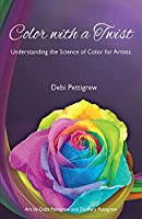 Color with a Twist: Understanding the Science of Color for Artists