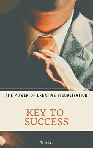 Key To Success. The Power of Creative Visualization.