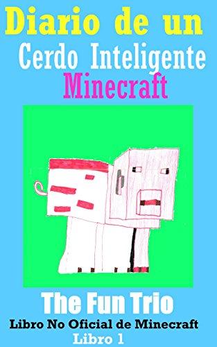 Minecraft: Diario de un Cerdo Inteligente -Libro 1 (Un Libro No Oficial de Minecraft): Mi Primer Día en Minecraft (Aventuras en Minecraft)