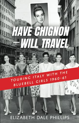 Compare Textbook Prices for Have Chignon--Will Travel: Touring Italy with the Bluebell Girls 1960-61  ISBN 9781950385638 by Phillips, Elizabeth Dale